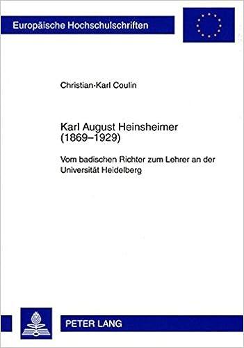 Book Karl August Heinsheimer (1869-1929): Vom Badischen Richter Zum Lehrer an Der Universitaet Heidelberg (Europaeische Hochschulschriften / European University Studie)