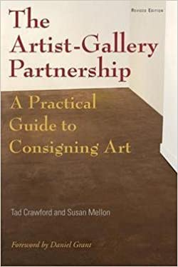 Tad Crawford: The Artist-Gallery Partnership : A Practical Guide to Consigning Art (Paperback); 2008 Edition