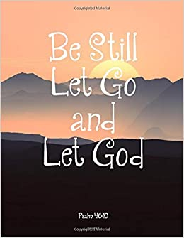 Amazon.com: Be Still Let Go And Let God ( PSALM 46:10 ...
