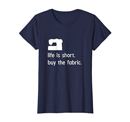 - Womens Funny Sewing Shirt, Life is Short Buy the Fabric Gift Medium Navy
