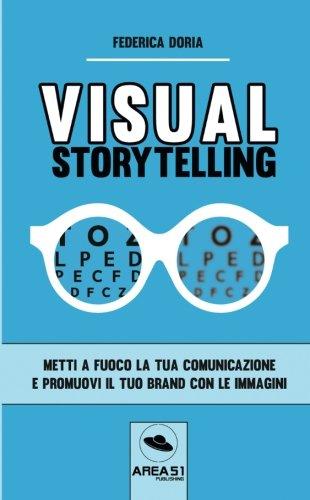 Read Online Visual Storytelling: Metti a fuoco la tua comunicazione e promuovi il tuo brand con le immagini (Italian Edition) PDF