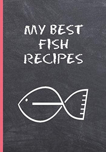 MY BEST FISH RECIPES: BLANK RECIPE NOTEBOOK, COOKING JOURNAL, 100 RECIPIES TO FILL IN. CREATIVE GIFT. MOTHER´S  FATHER´S DAY