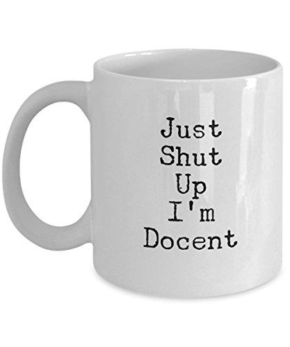 Just Shut Up I'm Docent, 11Oz Coffee Mug Unique Gift Idea Coffee Mug - Father's Day/Birthday/Christmas (Clara Barton Costumes)