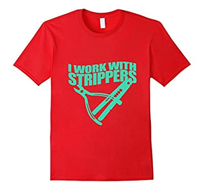 I Work With Strippers Funny Electrician T-Shirt