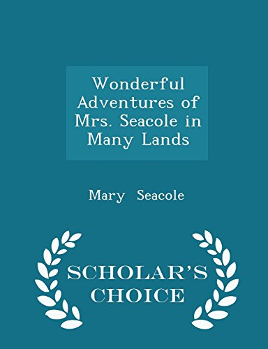 Wonderful Adventures of Mrs. Seacole in Many Lands - Scholar's Choice Edition