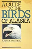 A Guide to the Birds of Alaska, Robert H. Armstrong, 0882401432