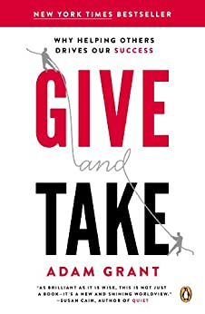 Give and Take: Why Helping Others Drives Our Success by [Grant Ph.D., Adam M.]