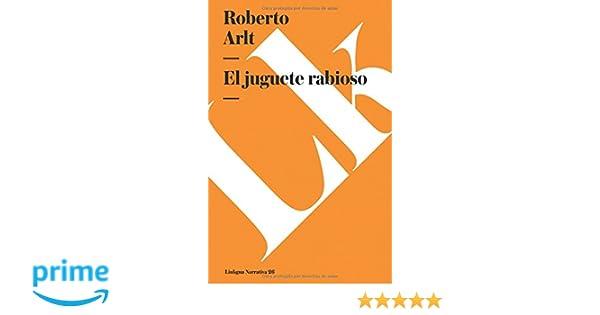El Juguete Rabioso (Narrativa): Amazon.es: Robert Arlt, Adriana Lopez-Labourdette: Libros