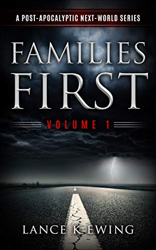 Families First: A Post-Apocalyptic Next World Series by [Ewing, Lance K]
