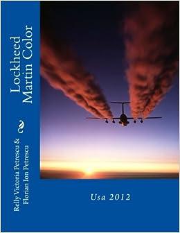 Lockheed Martin Color: Usa 2012: Dr. Relly Victoria Petrescu, Dr. Florian Ion Petrescu: 9781481827812: Amazon.com: Books