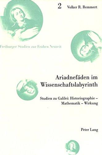 Ariadnefäden im Wissenschaftslabyrinth: Studien zu Galilei: Historiographie - Mathematik - Wirkung (Freiburger Studien zur Frühen Neuzeit) (German Edition) by Peter Lang AG, Internationaler Verlag der Wissenschaften