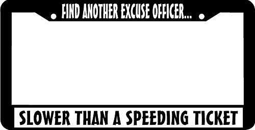 Find Another Excuse Officer Slower Than A Speeding Ticket Black License Plate Frame, Humor Funny Auto Car License Plate Frame Tag Holder with Screws, 2 Holes Slim Stainless Steel for US Vehicles