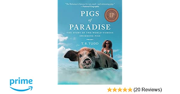 Pigs of Paradise: The Story of the World-Famous Swimming