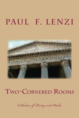 Two-Cornered Rooms: A Collection of Poetry and Haiku with Selected Micro-Fiction by CreateSpace Independent Publishing Platform