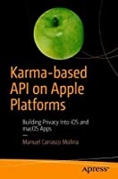 Karma-based API on Apple Platforms: Building Privacy Into iOS and macOS Apps Front Cover