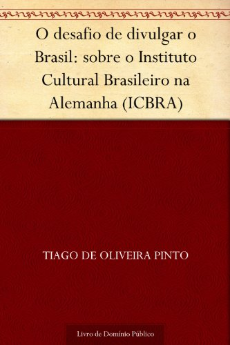 O desafio de divulgar o Brasil: sobre o Instituto Cultural Brasileiro na Alemanha (ICBRA)