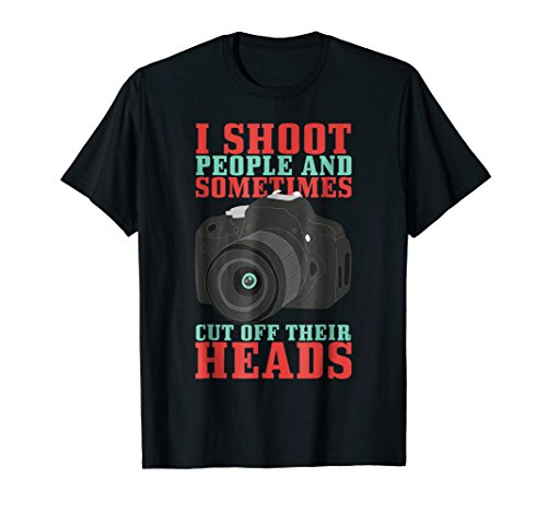 - I Shoot People and Sometimes Cut Off Their Heads Gift Tee