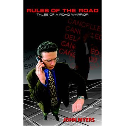 [(Rules of the Road: Tales of A Road Warrior)] [Author: John Myers] published on (October, 2004)