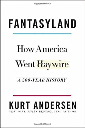 Book Fantasyland: How America Went Haywire: A 500-Year History