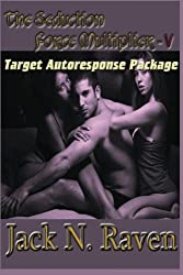 The Seduction Force Multiplier V - Target Auto Response Package