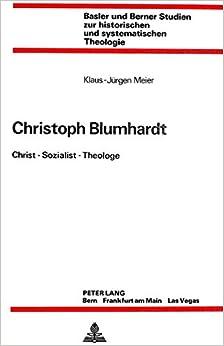 Christoph Blumhardt: Christ - Sozialist - Theologe (Basler Und Berner Studien Zur Historischen Und Systematische)
