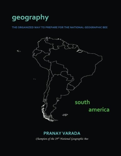Geography: South America: The Organized Way to Prepare for the National Geographic Bee (Volume 4)