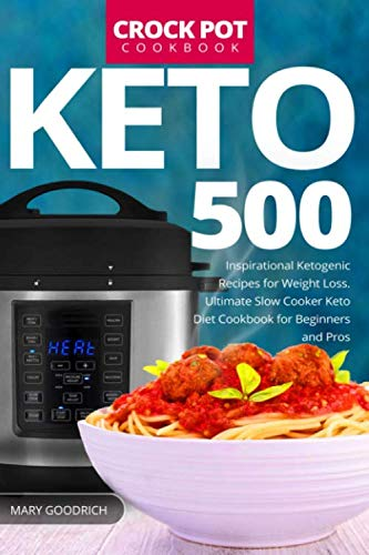 Keto Crock Pot Cookbook: 500 Inspirational Ketogenic Recipes for Weight Loss. Ultimate Slow Cooker Keto Diet Cookbook for Beginners and Pros
