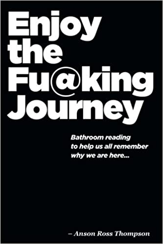 Enjoy the FU@KING Journey: Bathroom Reading to Remind us Why ...