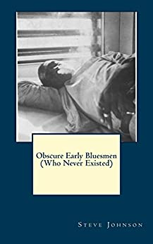 Obscure Early Bluesmen (Who Never Existed) by [Johnson, Steve]
