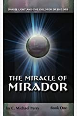 The Miracle of Mirador: Daniel Light and the Children of the Orb (The Children of the Orb SERIES Book 1) Kindle Edition