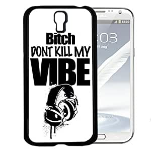 Don't Kill My Vibe Hard Snap On Cell Phone Case Cover (Samsung Galaxy S4 I9500)