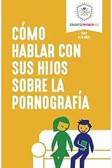 Como hablar con sus hijos sobre la pornografia (Spanish Edition)