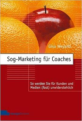 6819e5373c Sog-Marketing für Coaches: So werden Sie für Kunden und Medien (fast) -  Giso Weyand - Amazon.de: Bücher