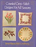 Counted Cross-Stitch Designs for All Seasons, Lindberg, Jana H., 0684178834
