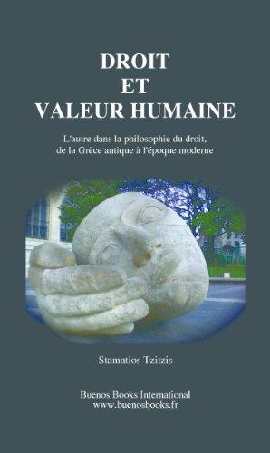 DROIT ET VALEUR HUMAINE,L'autre dans la philosophie du droit, de la Grece antique à l'epoque moderne (French Edition)