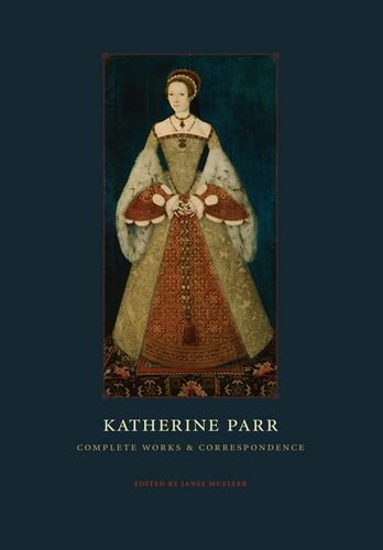 Katherine Parr: Complete Works and Correspondence by University Of Chicago Press