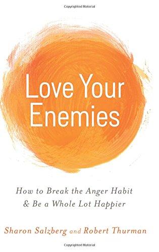 Love Your Enemies: How to Break the Anger Habit & Be a Whole Lot Happier [Sharon Salzberg - Robert Thurman] (Tapa Blanda)