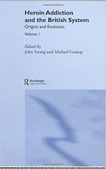 Book Heroin Addiction and The British System: Volume I Origins and Evolution: Understanding the Problem: Policy and the British System Vol 1