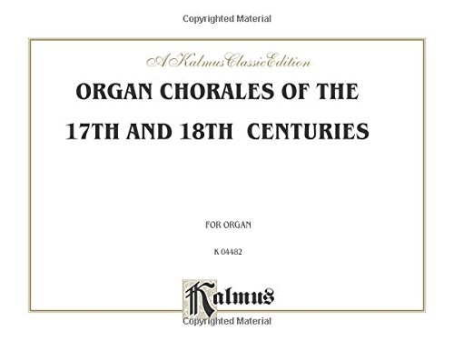 Organ Chorales of the 17th and 18th Centuries: Numerous composers, especially Scheidt and Praetorius, Comb Bound Book (Kalmus Edition)