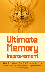 Ultimate Memory Improvement: How To Unleash The Full Potential Of Your Brain With Simple Memory Improvement Techniques (Brain Games, Brain Training, Memory ... techniques, Book 1) (English Edition)