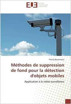 Méthodes de suppression de fond pour la détection d'objets mobiles: Application à la vidéo-surveillance (French Edition)