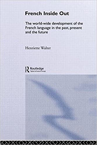 Book French Inside Out: The Worldwide Development of the French Language in the Past, the Present and the Future by Henriette Walter (1994-05-03)