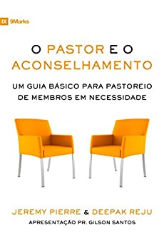 O Pastor e o Aconselhamento: Um guia básico para o pastoreio de membros em necessidade (Portuguese Edition) by [Pierre, Jeremy, Reju, Deepak]