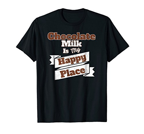 Chocolate Milk Is My Happy Place T Shirt Chocolate Lovers