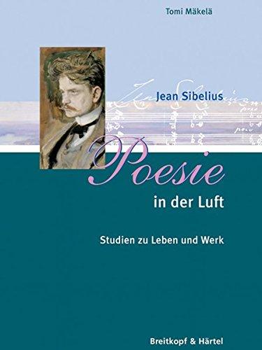 Poesie in der Luft - Jean Sibelius. Studien zu Leben und Werk (BV 363) Gebundenes Buch – 20. März 2007 Tomi Mäkelä Breitkopf & Härtel 3765103632 Klassik
