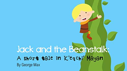 Jack and the Beanstalk: A short tale in K'eqchi' Language (Fee Fi Fo Fum Jack And The Beanstalk)
