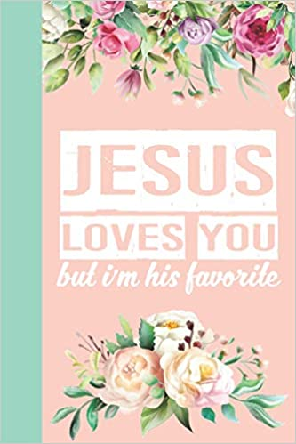 Amazon com: Jesus Loves You But I'm His Favorite: Coral