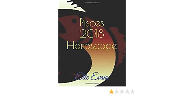 Pisces 2018 Horoscope (2018 Horoscopes): Elle Evans