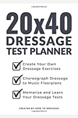 20x40 Dressage Test Planner: Create Your Own Dressage Exercises, Choreograph Dressage to Music Floorplans, and Learn Your Dressage Tests Paperback