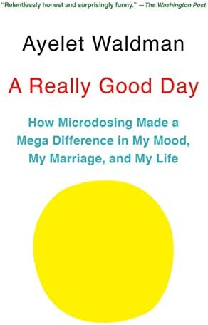 A Really Good Day: How Microdosing Made a Mega Difference in My Mood, My Marriage, and My Life